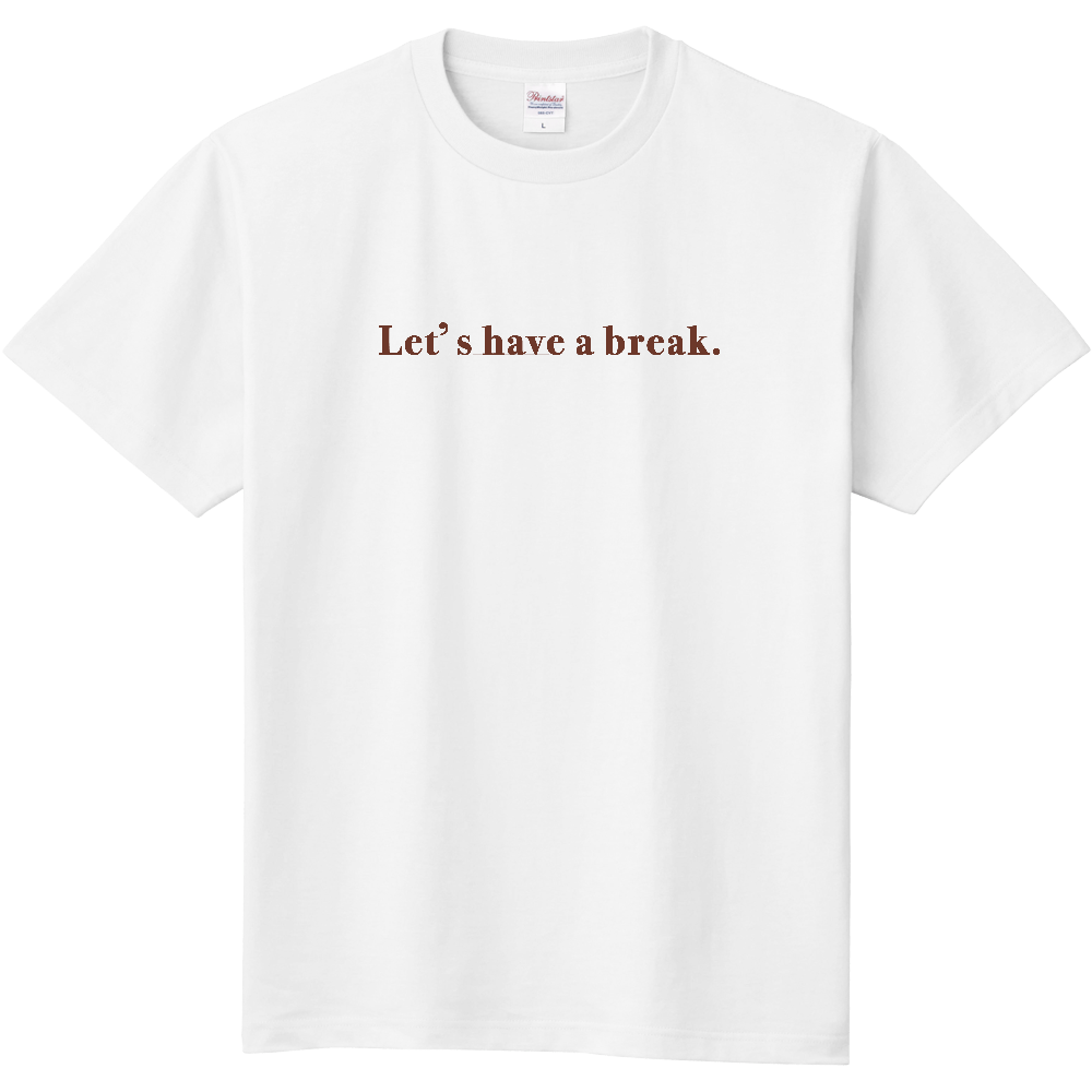 Let's have a break. 定番Tシャツ