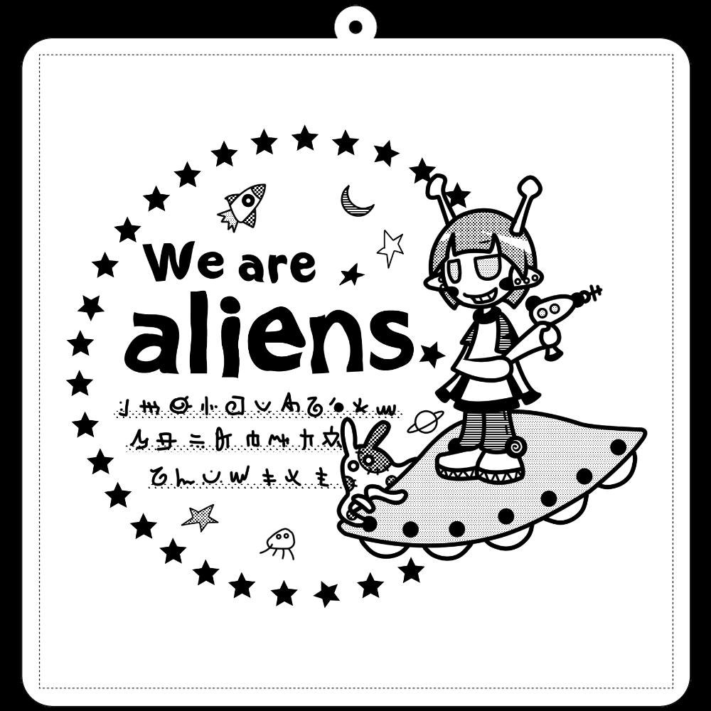 我々は宇宙人だ キーホルダー 100×100mm アクリルキーホルダー(正方形)